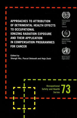 Approaches to Attribution of Detrimental Health Effects to Occupational Ionizing Radiation Exposure and Their Application in Compensation Programmes f 9789221224136