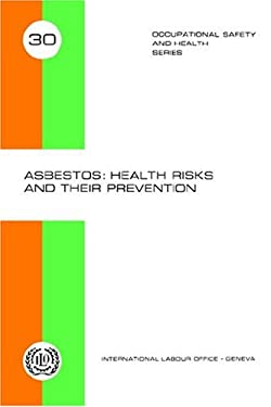 Asbestos: Health Risks and Their Prevention (Occupational Safety and Health Series 30) 9789221012290
