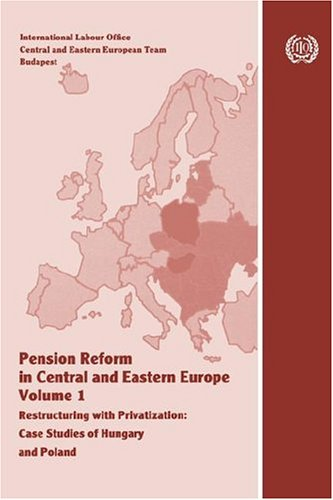 Pension Reform in Central and Eastern Europe, Volume 1: Restructuring with Privatization. Case Studies of Hungary and Poland 9789221129806
