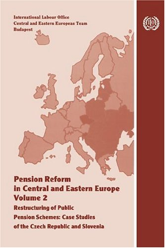Pension Reform in Central and Eastern Europe, Volume 2: Restructuring of Public Pension Schemes. Case Study of the Czech Republic and Slovenia 9789221129813
