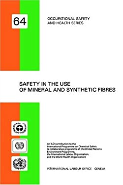 Safety in the Use of Mineral and Synthetic Fibres (Occupational Safety and Health Series No. 64) 9789221064435