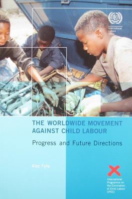 The Worldwide Movement Against Child Labour: Progress and Future Directions 9789221200178