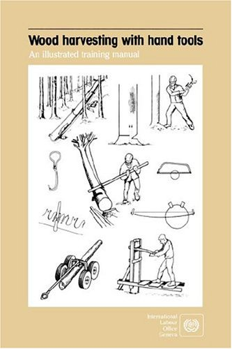 Wood Harvesting with Hand Tools: An Illustrated Training Manual 9789221062172