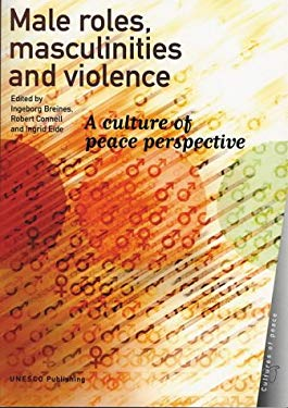Male Roles, Masculinities and Violence: A Culture of Peace Perspective 9789231037450