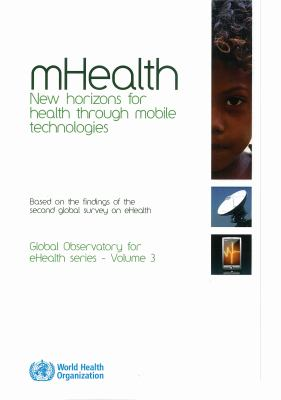 mHealth: New Horizons for Health through Mobile Technologies: Second Global Survey on eHealth (Global Observatory for Ehealth) 9789241564250