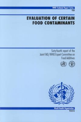 Evaluation of Certain Food Contaminants: Sixty-Fourth Report of the Joint FAO/WHO Expert Committee on Food Additives 9789241209304
