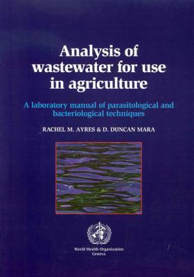 Analysis of Wastewater for Use in Agriculture: A Laboratory Manual of Parasitological and Bacteriological Techniques 9789241544849