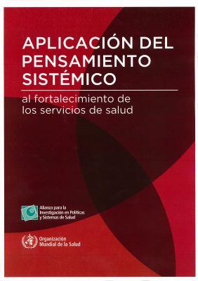 Aplicacion del Pensamiento Sistemico Al Fortalecimiento de Los Sistemas de Salud 9789243563893