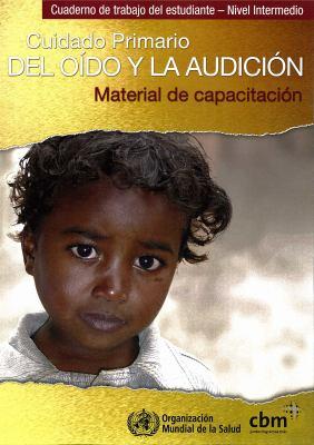 Cuidado Primario del Oido y la Audicion: Material de Capacitacion [With 3 Paperbacks] 9789243593616