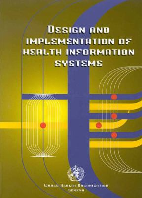 Design and Implementation of Health Information Systems 9789241561990