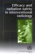 Efficacy & Radiation Safety in Interventional Radiology: 9789241545297