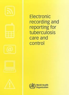 Electronic Recording and Reporting for Tuberculosis Care and Control 9789241564465