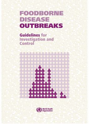 Foodborne Disease Outbreaks: Guidelines for Investigation and Control 9789241547222