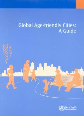 Global Age-Friendly Cities: A Guide 9789241547307