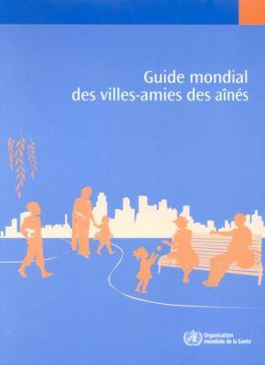 Guide Mondial Des Villes-Amies Des Aines 9789242547306