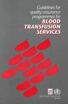 Guidelines for Quality Assurance Programmes for Blood Transfusion Services 9789241544481