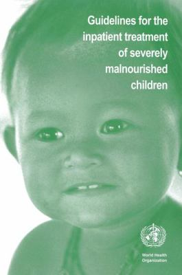 Guidelines for the Inpatient Treatment of Severely Malnourished Children 9789241546096