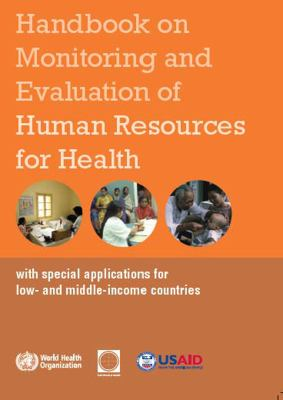 Handbook on Monitoring and Evaluation of Human Resources for Health: With Special Applications for Low- And Middle-Income Countries 9789241547703