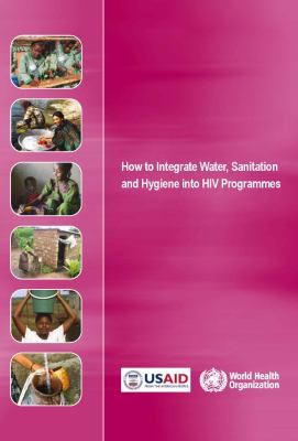 How to Integrate Water, Sanitation and Hygiene Into HIV Programmes 9789241548014