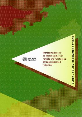 Increasing Access to Health Workers in Remote and Rural Areas Through Improved Retention: Global Policy Recommendations (with CD-ROM) 9789241564014
