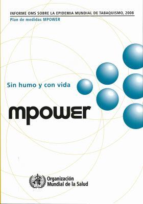 Informe Oms Sobre La Epidemia Mundial de Tabaquismo 2008: Plan de Medidas Mpower 9789243596280