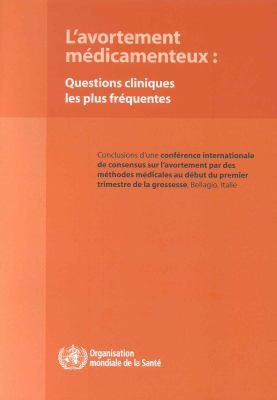 L'Avortement M Dicamenteux: Questions Cliniques Les Plus Fr Quentes 9789242594843