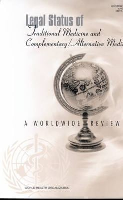 Legal Status of Traditional Medicine and Complementary/Alternative Medicine: A Worldwide Review 9789241545488