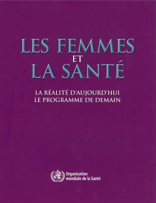 Les Femmes Et la Sante: La Realite D'Aujourd'hui, le Programme de Demain 9789242563856