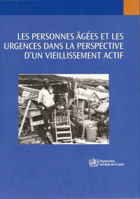 Les Personnes G Es Et Les Urgences Dans a Perspective D'Un Vieillissement Actif 9789242563641