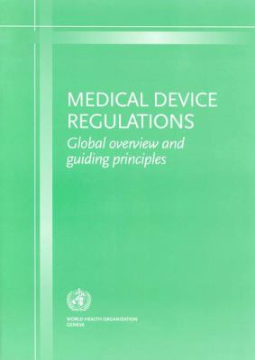 Medical Device Regulations: Global Overview and Guiding Principles 9789241546188