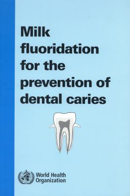 Milk Fluoridation for the Prevention of Dental Caries 9789241547758
