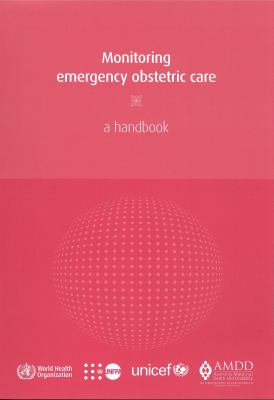 Monitoring Emergency Obstetric Care: A Handbook 9789241547734
