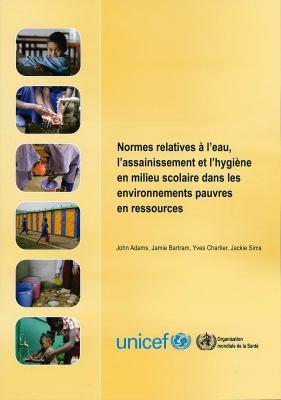 Normes Relatives A L'Eau, L'Assainissement En Milieu Scolaire Dans les Environnements Pauvres En Ressources 9789242547795