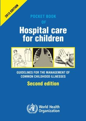 Pocket Book of Hospital Care for Children: Guidelines for the Management of Common Illnesses with Limited Resources 9789241546706