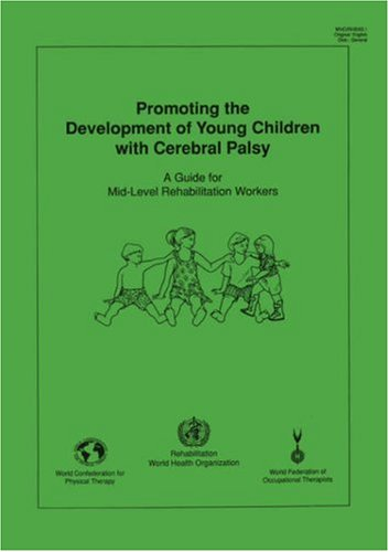 Promoting the Development of Young Children with Cerebral Palsy 9789241595308