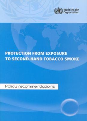 Protection from Exposure to Second-Hand Tobacco Smoke: Policy Recommendations 9789241563413