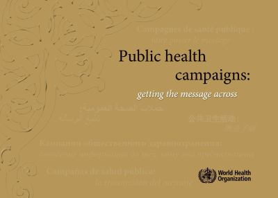 Public Health Campaigns: Getting the Message Across 9789240560277