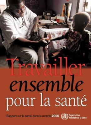 Rapport Sur La Sant Dans Le Monde 2006: Travailler Ensemble Pour La Sant 9789242563177