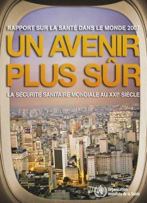 Rapport Sur la Sante Dans le Monde: Un Avenir Plus Sur 9789242563443