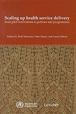 Scaling Up Health Service Delivery: From Pilot Innovations to Policies and Programmes 9789241563512