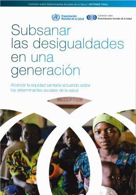 Subsanar las Desigualdades en una Generacion: Alcanzar la Equidad Sanitaria Actuando Sobre los Determinantes Sociales de la Salud 9789243563701