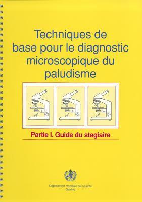 Techniques de Base Pour le Diagnostic Microscopique Du Paludisme, Partie 1: Guide Du Stagiaire 9789242544305