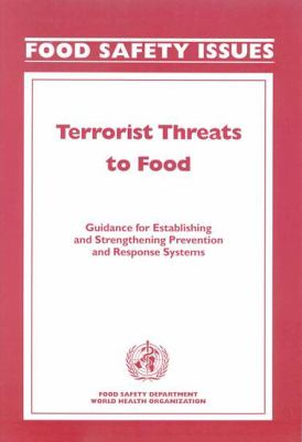 Terrorist Threats to Food: Guidance for Establishing and Strengthening Prevention and Response Systems 9789241545846