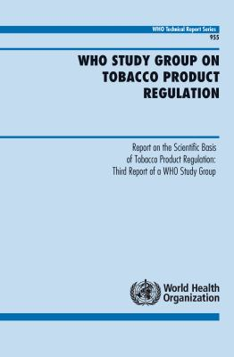 The Scientific Basis of Tobacco Product Regulation: Third Report of a Who Study Group 9789241209557