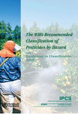 The Who Recommended Classification of Pesticides by Hazard and Guidelines to Classification 2009 9789241547963