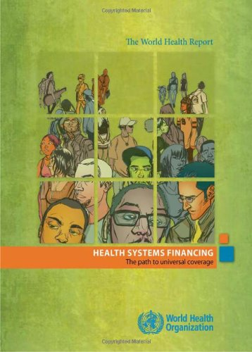 The World Health Report 2010: Health Systems Financing: The Path to Universal Coverage 9789241564021