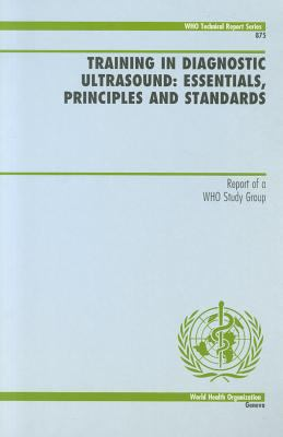 Training in Diagnostic Ultrasound: Essentials, Principles and Standards: Report of a Who Study Group 9789241208758