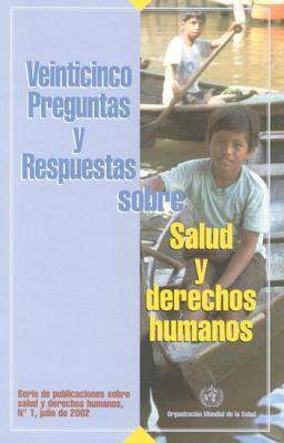 Veinticinco Preguntas y Respuestas Sobre Salud y Derechos Humanos 9789243545691