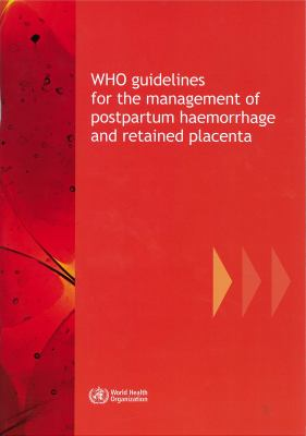 WHO Guidelines for the Management of Postpartum Haemorrhage and Retained Placenta 9789241598514