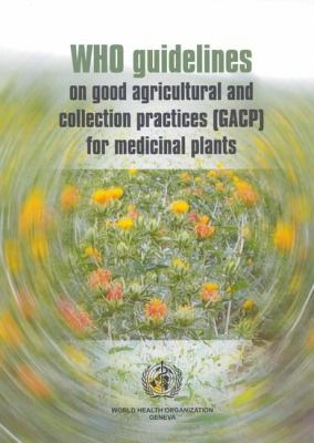 WHO Guidelines on Good Agricultural and Collection Practices (GACP) for Medicinal Plants 9789241546270